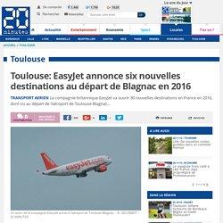 Toulouse: EasyJet annonce six nouvelles destinations au départ de Blagnac en 2016