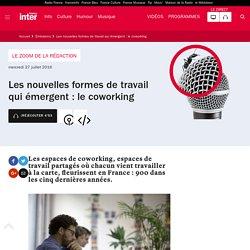 Les nouvelles formes de travail qui émergent : le coworking du 27 juillet 2016 - France Inter