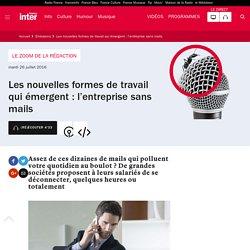 Les nouvelles formes de travail qui émergent : l'entreprise sans mails du 26 juillet 2016 - France Inter