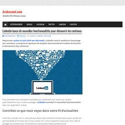 Linkedin lance de nouvelles fonctionnalités pour découvrir les contenus