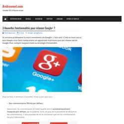 3 Nouvelles fonctionnalités pour relancer Google+ ?