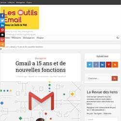 Gmail a 15 ans et de nouvelles fonctions