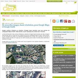 De nouvelles images, haute résolution, pour Google Maps et Google Earth