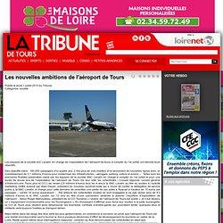 La Tribune de Tours - Les nouvelles ambitions de l'aéroport de Tours
