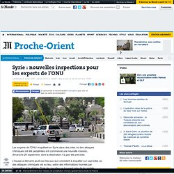 Syrie : nouvelles inspections pour les experts de l'ONU