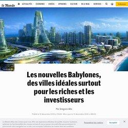 Les nouvelles Babylones, des villes idéales surtout pour les riches et les investisseurs