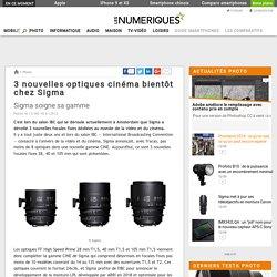 3 nouvelles optiques cinéma bientôt chez Sigma