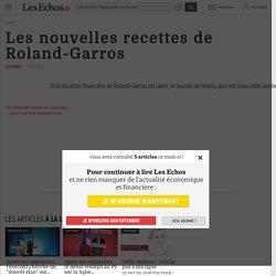 Les nouvelles recettes de Roland-Garros, Dossier