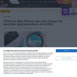 [Tribune] Data Privacy: que vont changer les nouvelles réglementations de la CNIL