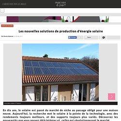 Les nouvelles solutions de production d'énergie solaire