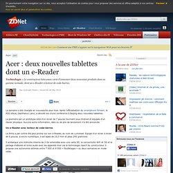 Acer : deux nouvelles tablettes dont un e-Reader - Actualités -