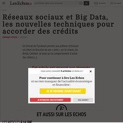Réseaux sociaux et Big Data, les nouvelles techniques pour accorder des crédits - Les Echos