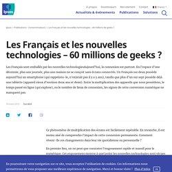 Les Français et les nouvelles technologies – 60 millions de geeks ?