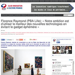Florence Raymond (PBA Lille): «Notre ambition est d'utiliser le meilleur des nouvelles technologies en évitant le gadget éphémère»
