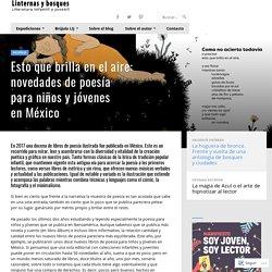 Esto que brilla en el aire: novedades de poesía para niños y jóvenes en México – Linternas y bosques