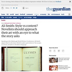 Ali Smith: Style vs content? Novelists should approach their art with an eye to what the story asks