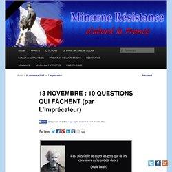 13 NOVEMBRE : 10 QUESTIONS QUI FÂCHENT (par L'Imprécateur)