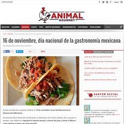 16 de noviembre: el día designado para celebrar a la gastronomía mexicana