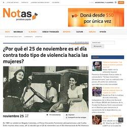¿Por qué el 25 de noviembre es el día contra todo tipo de violencia hacia las mujeres?