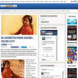 Ne laissons pas pendre Asia Noreen, plus connue sous le nom d'Asia Bibi ? Cette mère d'une famille de cinq enfants, pakistanaise et chrétienne