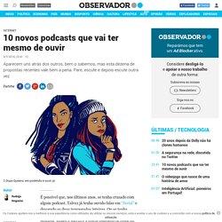 10 novos podcasts que vai ter mesmo de ouvir – Observador