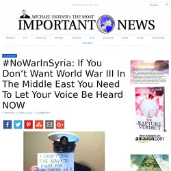 #NoWarInSyria: If You Don't Want World War III In The Middle East You Need To Let Your Voice Be Heard NOW