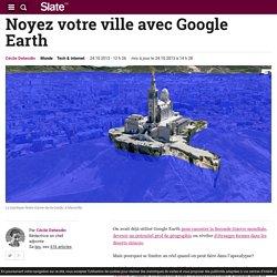 Noyez votre ville avec Google Earth