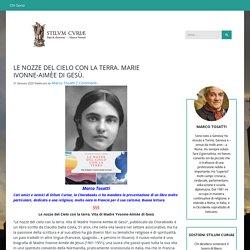 LE NOZZE DEL CIELO CON LA TERRA. MARIE IVONNE-AIMÈE DI GESÙ. - STILUM CURIAE