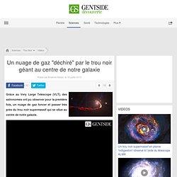 """Un nuage de gaz """"déchiré"""" par le trou noir géant au centre de notre galaxie"""