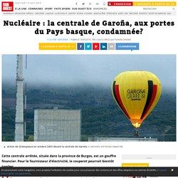 Nucléaire : la centrale de Garoña, aux portes du Pays basque, condamnée?
