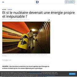 Et si le nucléaire devenait une énergie propre et inépuisable ?
