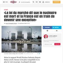 «La loi du marché dit que le nucléaire est mort et la France est en train de devenir une exception»