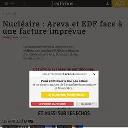 Nucléaire: Areva et EDF face à une facture imprévue - Les Echos