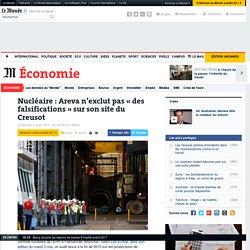Nucléaire: Areva n'exclut pas «des falsifications» sur son site du Creusot