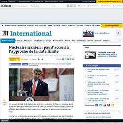 Nucléaire iranien : pas d'accord à l'approche de la date limite