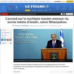 L'accord sur le nucléaire iranien menace «la survie même d'Israël», selon Nétanyahou