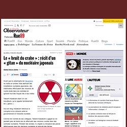 """Le """"bruit du crabe"""" : récit d'un """"gitan"""" du nucléaire japonais"""