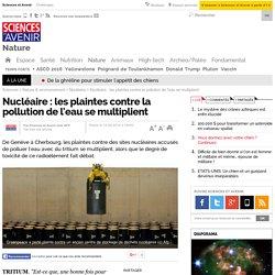 Nucléaire : les plaintes contre la pollution de l'eau se multiplient