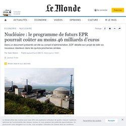 Nucléaire: le programme de futurs EPR pourrait coûter au moins 46milliards d'euros