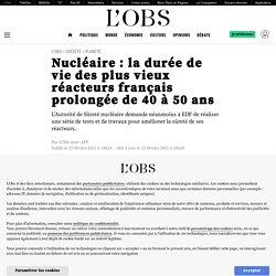 25 fév. 2021 Nucléaire: la durée de vie des plus vieux réacteurs français prolongée de 40 à 50ans