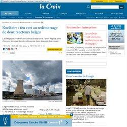 Nucléaire : feu vert au redémarrage de deux réacteurs belges