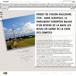 José Bové - Projet de fusion nucléaire ITER: Sans scrupule, le Parlement européen balaie d'un revers de la main les mises en garde de la Cour des comptes