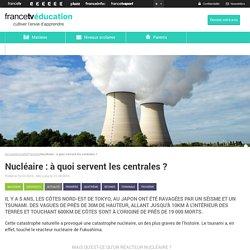 Nucléaire : à quoi servent les centrales ?