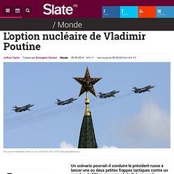 L'option nucléaire de Vladimir Poutine