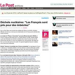 """Déchets nucléaires: """"Les Français sont pris pour des imbéciles"""" - LePost.fr (12:44)"""
