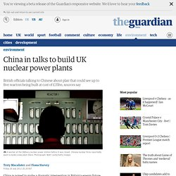China in talks to build UK nuclear power plants | Environment