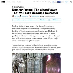 ​Nuclear Fusion, The Clean Power That Will Take Decades To Master