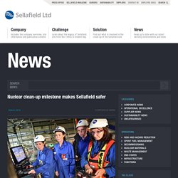 SELLAFIELDSITES 01/03/16 Nuclear clean-up milestone makes Sellafield safer