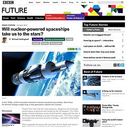 Future - Will nuclear-powered spaceships take us to the stars?