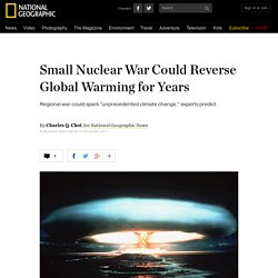 Small Nuclear War Could Reverse Global Warming for Years?